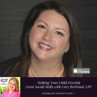 Helping Your Child Develop Great Social Skills with Cory Bertrand, Licensed Professional Counselor
