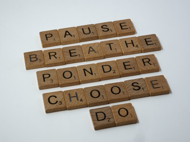 words made with scrabble pieces: Pause, Breathe, Ponder, Choose, Do