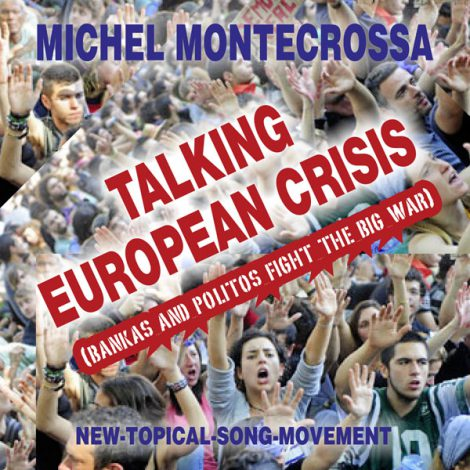 Single Cover - Michel Montecrossa's TALKING EUROPEAN CRISIS (BANKAS AND POLITOS FIGHT THE BIG WAR) dedicated to the people of the European Union