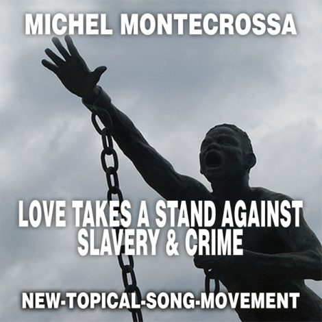 Michel Montecrossa CD; Love Takes A Stand Against Slavery & Crime - New-Topical-Evolver-Song for helping to end slavery