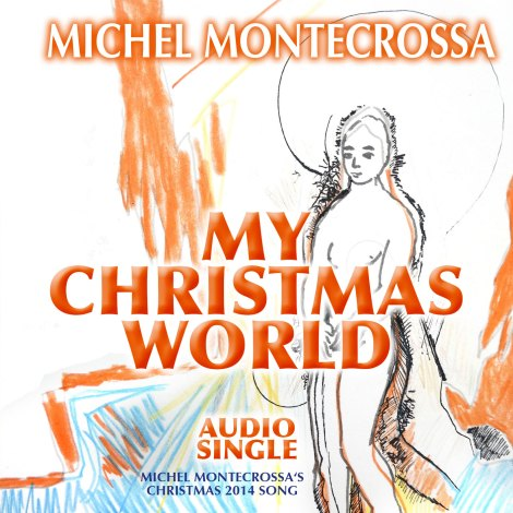 Michel Montecrossa's 2014 Christmas Song Audio Single-CD 'My Christmas World'