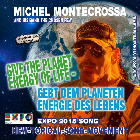 'Give The Planet Energy Of Life – Gebt Dem Planeten Energie Des Lebens' Michel Montecrossa's New-Topical-Song-Movement Audio Single, DVD and Download for the EXPO 2015 in Milan