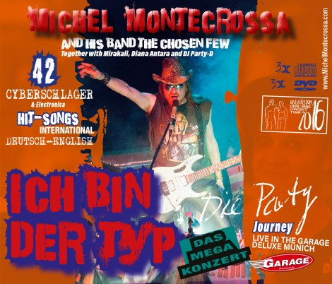 'Ich Bin Der Typ – Die Party Journey' Michel Montecrossa's 150% Cyberschlager & Electronica Performance Power at the Garage Deluxe in Munich, Germany on Audio & DVD Box and as Download