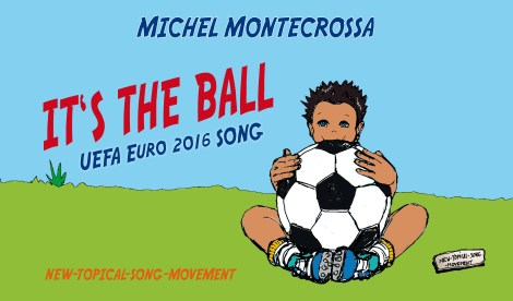 It's The Ball' – Michel Montecrossa's New-Topical-Sportsmanship Song & Movie for UEFA EURO 2016