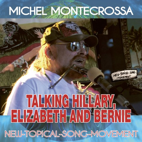 'Talking Hillary, Elizabeth and Bernie' – Michel Montecrossa's New-Topical-Song apropos Hillary Clinton for USA President