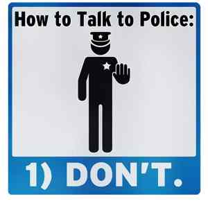 do not talk to the police