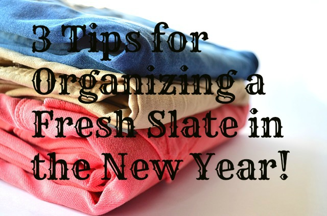 3 Tips for Organizing a Fresh Slate In the New Year