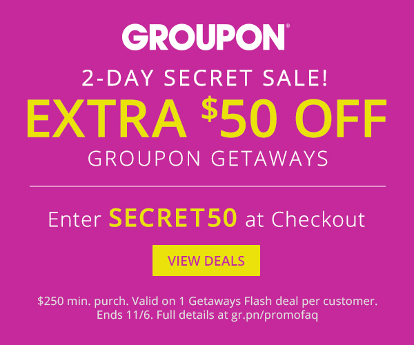 2-Day Secret Sale Get Extra $50 Off #GrouponGetaways Ends 11/6