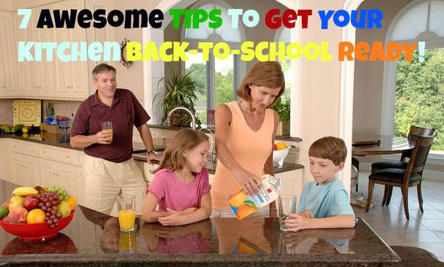 7 Awesome Tips To Get Your Kitchen Back-to-School Ready!