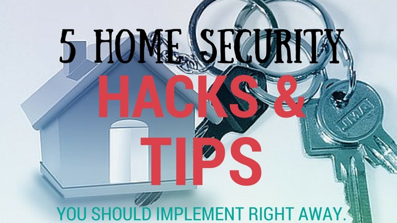 5 Home Security Hacks and Tips That You Should Implement Right Away!