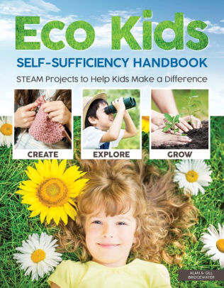 Eco Kids Self-Sufficiency Handbook STEAM Projects to Help Kids Make a Difference