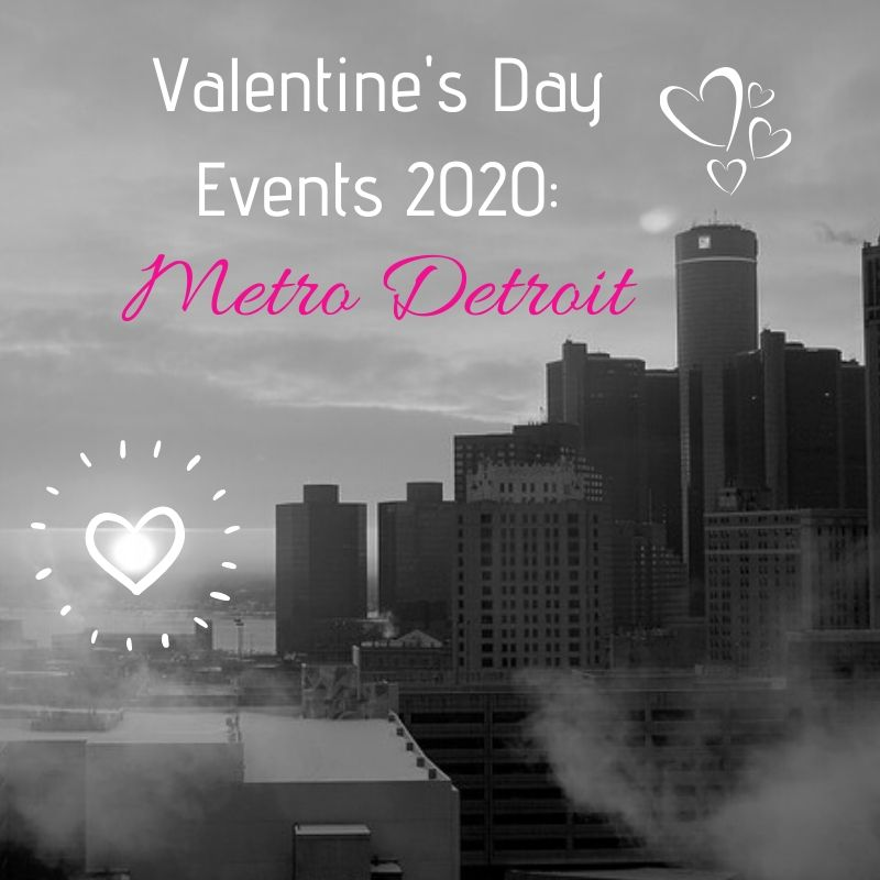 Valentine's Day Events Around Metro Detroit 2020