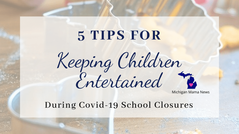 Top 5 Tips for Keeping Children Entertained During Covid-19 School Closures