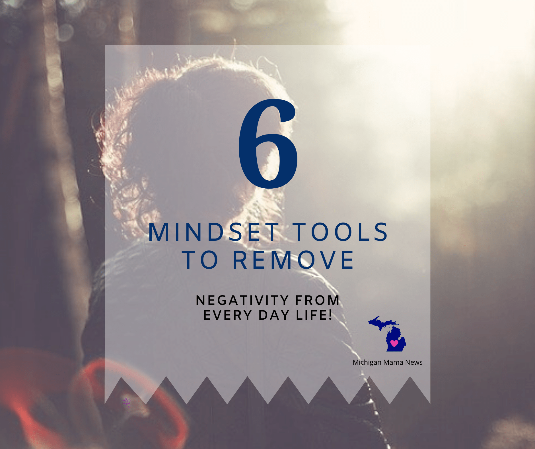 6 Mindset Tools to Remove Negativity From Every Day Life