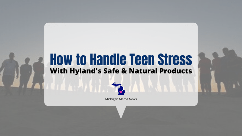 How to Handle Teen Stress with Hyland's Safe and Natural Products