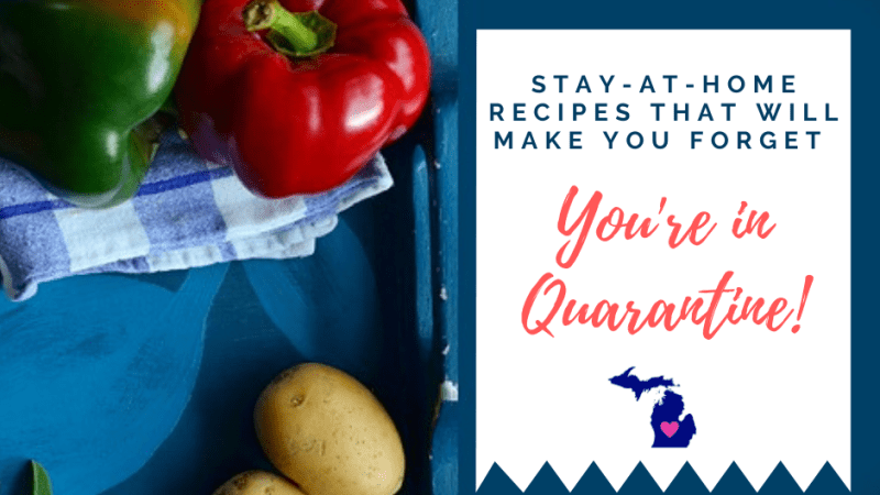 Stay-at-Home Recipes that will make you forget you're in quarantine