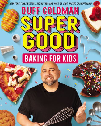 Duff Goldman Super Good Baking for Kids