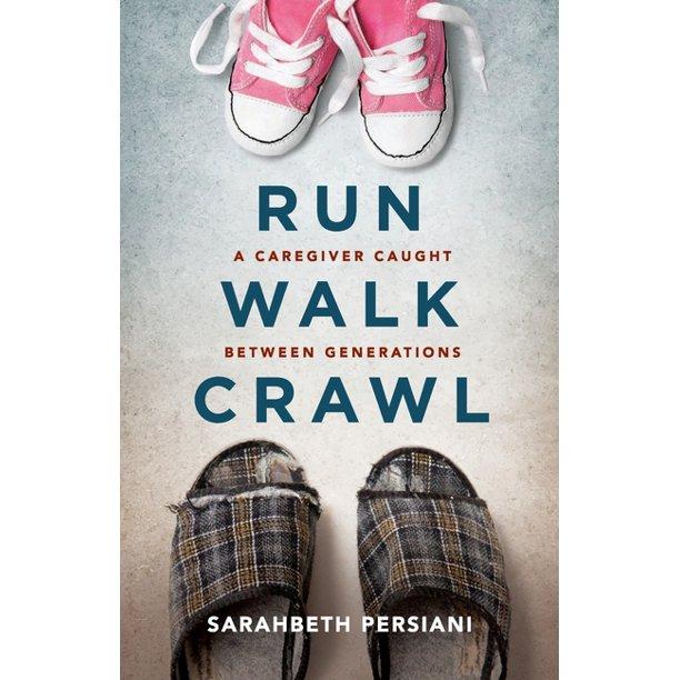 Run, Walk, Crawl: A Caregiver Caught Between Generations – Book Promotion
