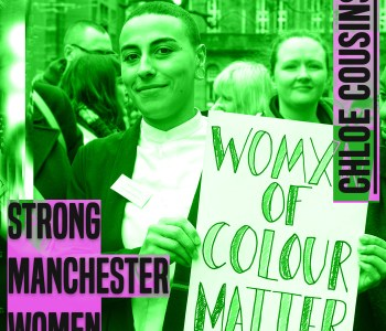 The image has a green hue to it. to the left of her knees are the words 'strong manchester women' in grey lettering and a thick font in capital letters. In the same style font, next to her right ear are the words 'Chloe Cousins''