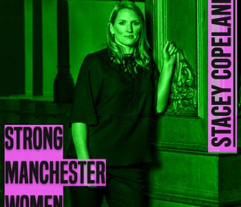 A woman from the knees up is looking at the camera. She has shoulder length blonde hair The photo is from chest up.The image has a green hue to it. to the left of her knees are the words 'strong manchester women' in grey lettering and a thick font in capital letters. In the same style font, next to her right ear are the words 'Stacey Copeland'