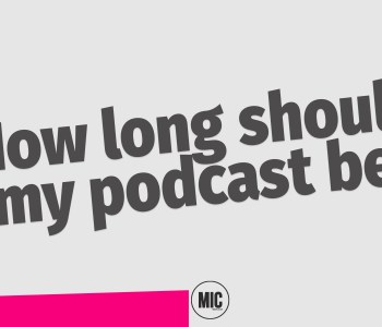 how long should my podcast be