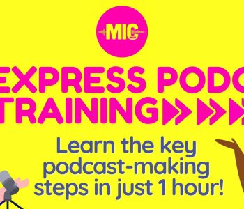 Yellow background with the MIC Media logo at the top in the middle and text in the middle reading 'Express podcast training' in pink and text in the centre at the bottom reading 'Learn the key podcast - making steps in just 1 hour!' with a cartoon woman with a microphone on the left and another cartoon woman with a microphone on the right