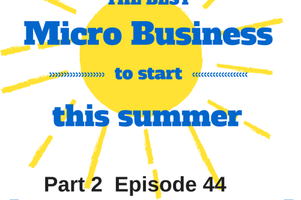 Start a Micro Business This Summer Part 2