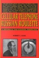 Robert C. Kane – Cellular Telephone Russian Roulette