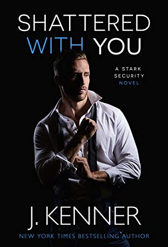 J Kenner's Shattered with You (Stark Security Book1)