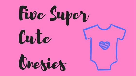 5 super cute onesies