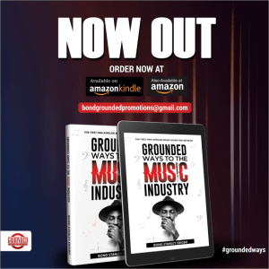 GROUNDED WAYS TO THE MUSIC INDUSTRY: The First Pan-African Music Guide for Artistes By Bond Ebigbo Stanley @Bondgrounded