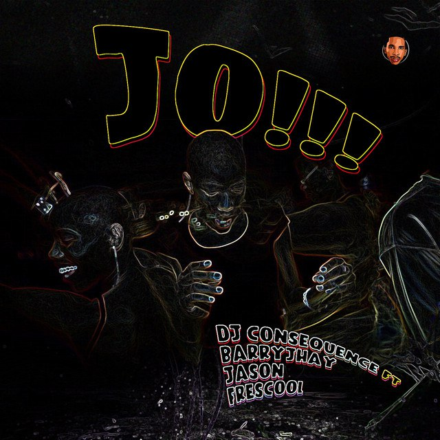 DJ Consequence ft. Barry Jhay, Jason & Frescool – Jo!!!