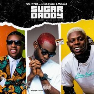 OG hyper x Small Doctor x Mohbad – Sugar Daddy