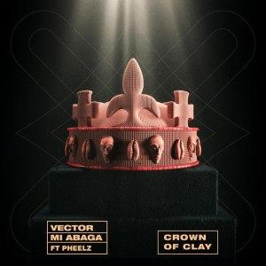 Vector & M.I Abaga ft. Pheelz – Crown Of Clay