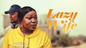 Lazy Wife – Nollywood Movie