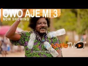 Owo Aje Mi Part 3 – Latest Yoruba Movie 2021