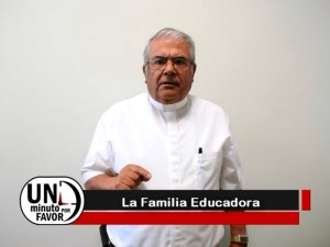 VIDEO: UN MINUTO POR FAVOR: FAMILIA EDUCADORA