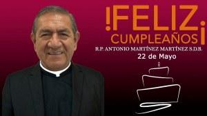 ¡FELIZ CUMPLEAÑOS R.P. ANTONIO MARTÍNEZ MARTÍNEZ!
