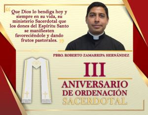 III ANIVERSARIO SACERDOTAL PBRO. ROBERTO ZAMARRIPA HERNÁNDEZ