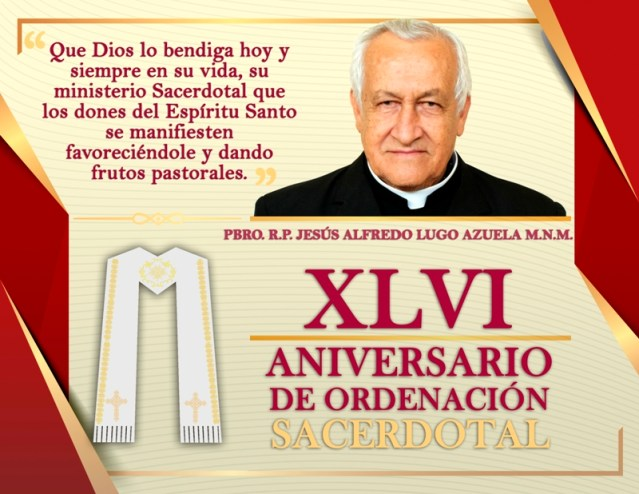 XLVI ANIVERSARIO SACERDOTAL DEL R.P. JESÚS ALFREDO LUGO AZUELA M.N.M.