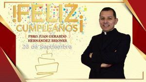 ¡FELIZ CUMPLEAÑOS PBRO. JUAN GERARDO HERNÁNDEZ BRIONES!