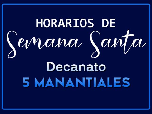 HORARIOS DE SEMANA SANTA EN EL DECANATO 5 MANANTIALES