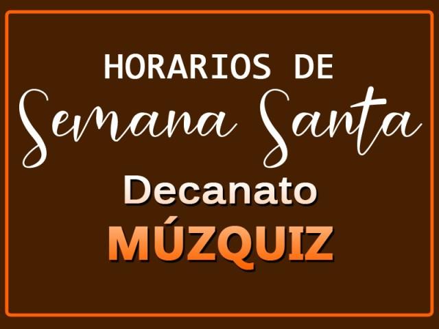 HORARIOS DE SEMANA SANTA EN EL DECANATO MÚZQUIZ