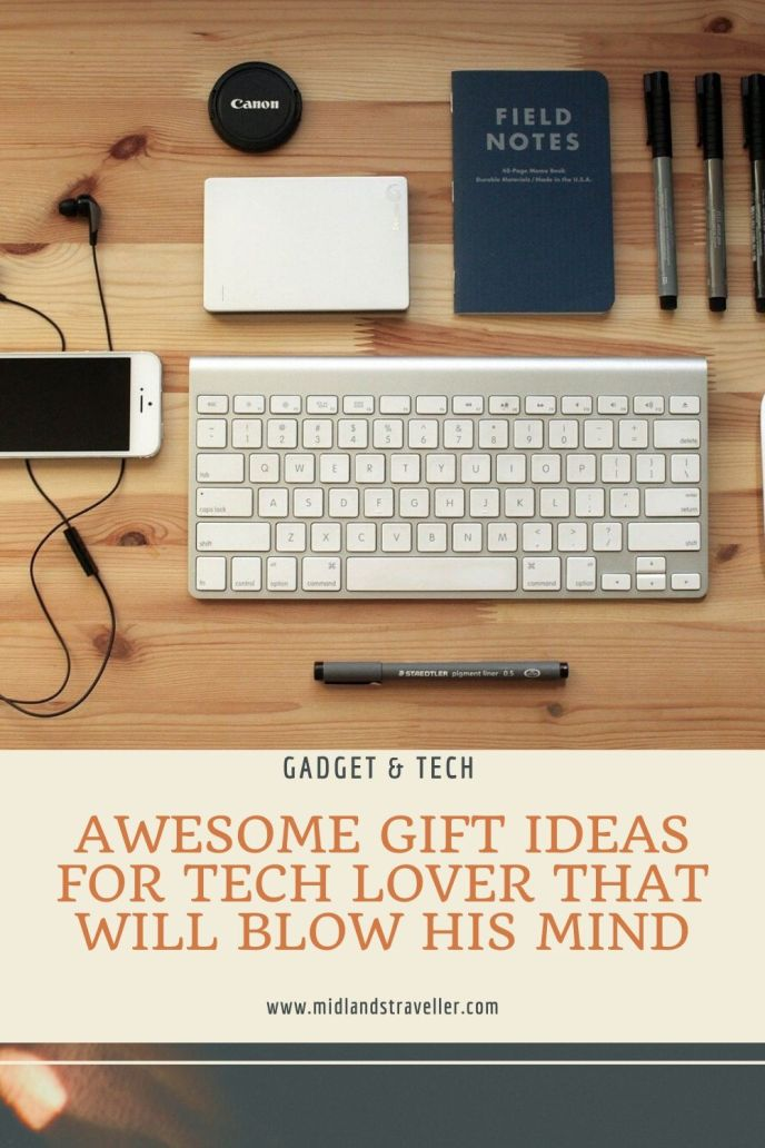 Awesome Gift Ideas For Tech Lover That Will Blow His Mind