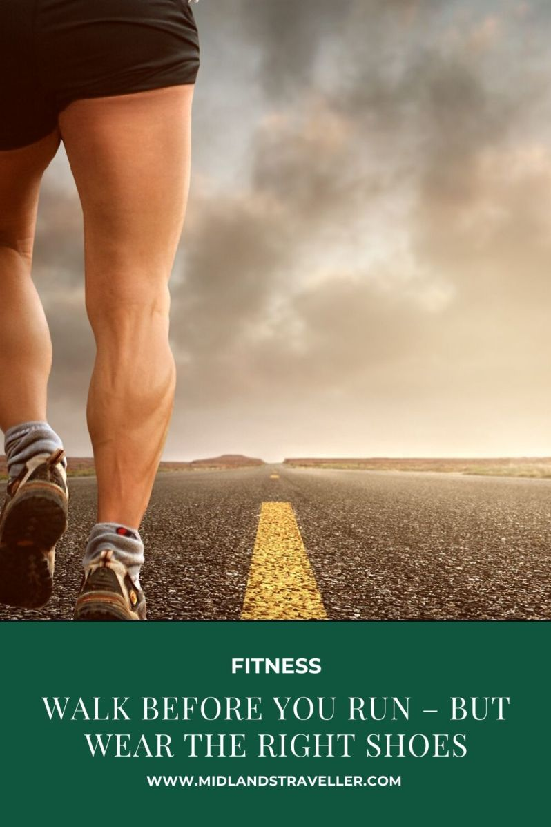Walk Before You Run – But Wear the Right Shoes