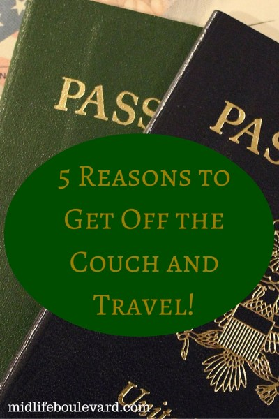 5 Reasons to Get Off the Couch and Travel!