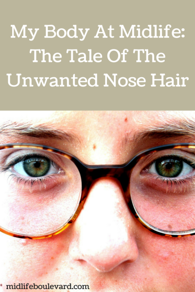 My Body At Midlife, The Tale Of The Unwanted Nose Hair