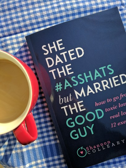 Dating over 50? Read Shannon Colleary's new book, She Dated the Asshats but Married the Good Guy.