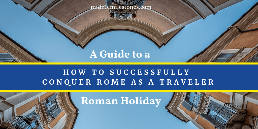 How to successfully conquer Rome as a traveler