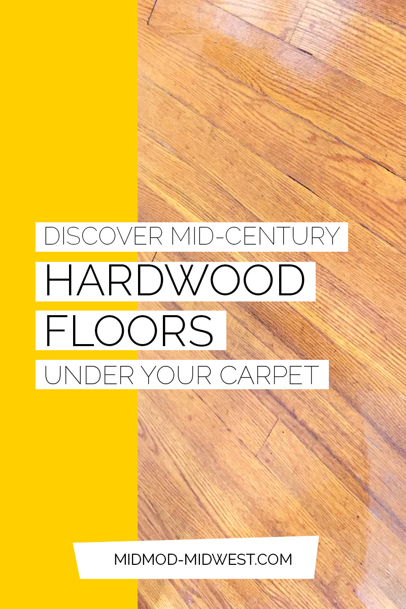 Mid Century Hardwood Floors May Be Hiding Under Your Carpet Midmod Midwest